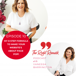 A podcast cover for The Right Remark by Vanessa Barrington featuring an image of Vanessa Barrington and a graphic titled Episode 10 My 8 step formula to make your website's about page pop!